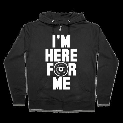 I'm Here For Me Zip Hoodie
