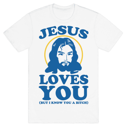 Jesus Loves You But I Know You A Bitch Mens T-Shirt