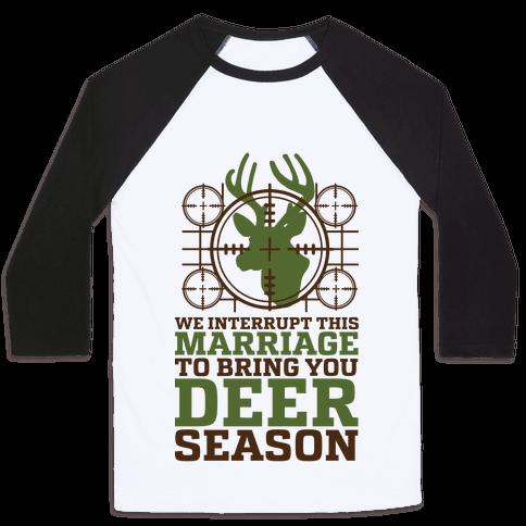 We Interrupt This Marriage For Deer Season Baseball Tee
