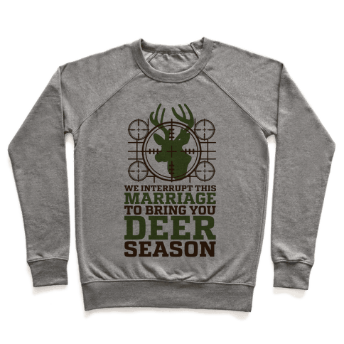 We Interrupt This Marriage For Deer Season Pullover