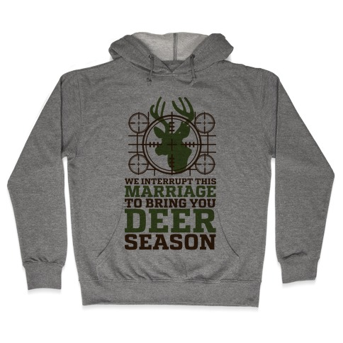 We Interrupt This Marriage For Deer Season Hooded Sweatshirt