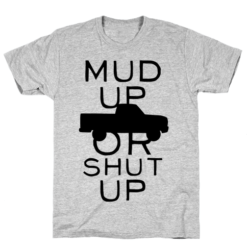 Mud Up or Shut Up Mens T-Shirt