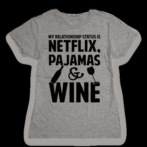 My Relationship Status Is Netflix, Pajamas and Wine Womens T-Shirt