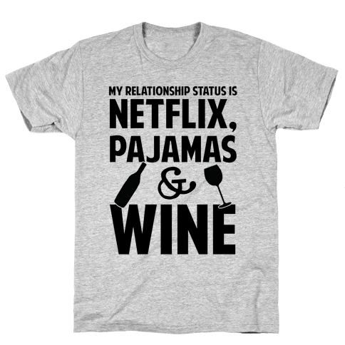 My Relationship Status Is Netflix, Pajamas and Wine Mens T-Shirt
