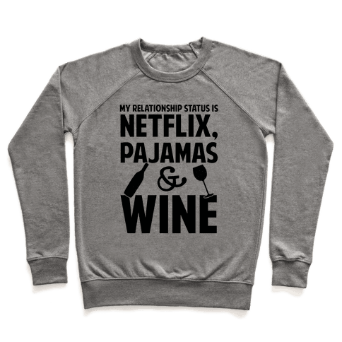 My Relationship Status Is Netflix, Pajamas and Wine Pullover
