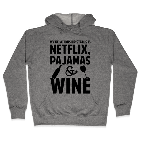 My Relationship Status Is Netflix, Pajamas and Wine Hooded Sweatshirt