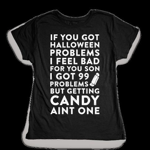If You Got Halloween Problems Womens T-Shirt