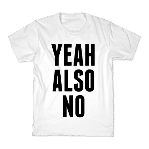 Yeah. Also No. Kids T-Shirt