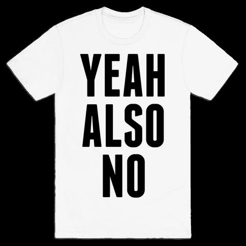 Yeah. Also No. Mens T-Shirt