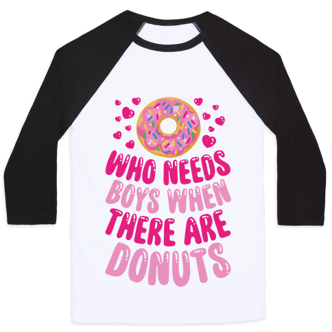 Who Needs Boys When There Are Donuts Baseball Tee