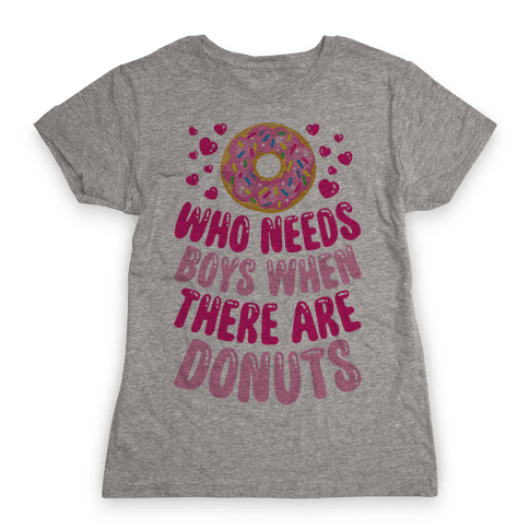 Who Needs Boys When There Are Donuts Womens T-Shirt