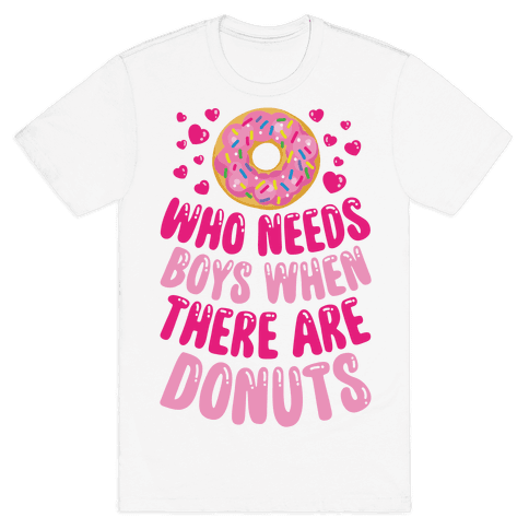 Who Needs Boys When There Are Donuts Mens T-Shirt