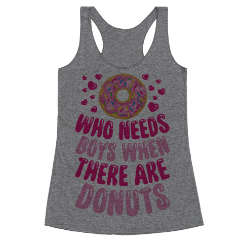 Who Needs Boys When There Are Donuts Racerback Tank Top