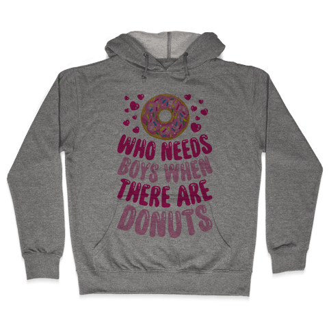 Who Needs Boys When There Are Donuts Hooded Sweatshirt