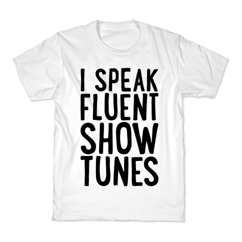 I Speak Fluent Show Tunes Kids T-Shirt