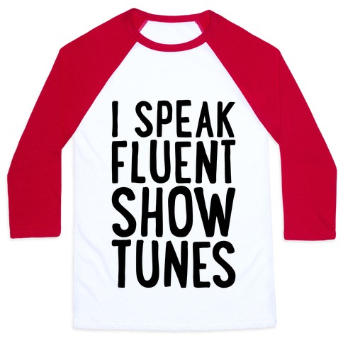I Speak Fluent Show Tunes Baseball Tee