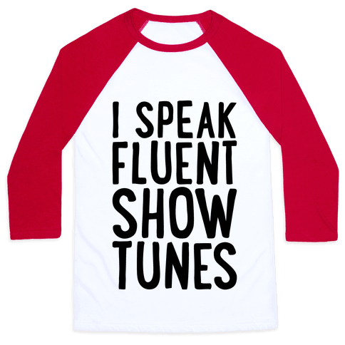 I Speak Fluent Show Tunes Baseball Tee
