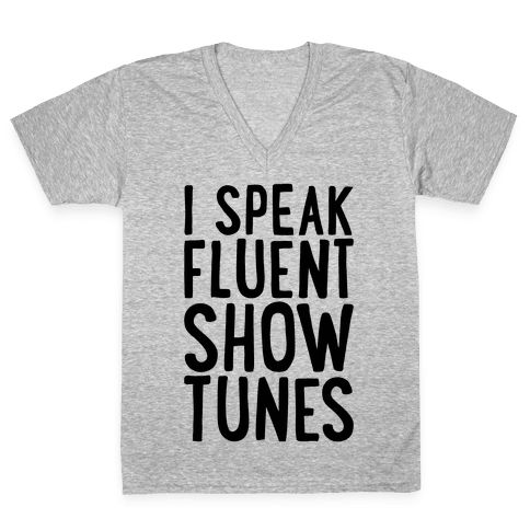 I Speak Fluent Show Tunes V-Neck Tee Shirt