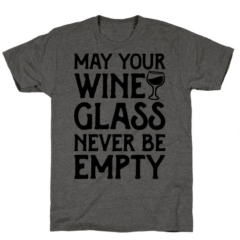 May Your Wine Glass Never Be Empty T-Shirt
