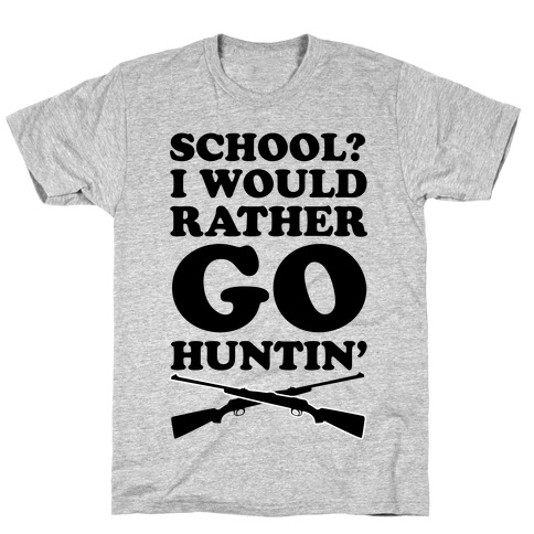 School I Would Rather Go Huntin' T-Shirt