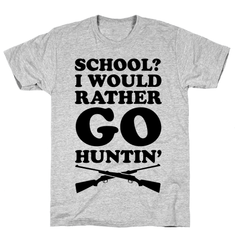 School I Would Rather Go Huntin' Mens T-Shirt