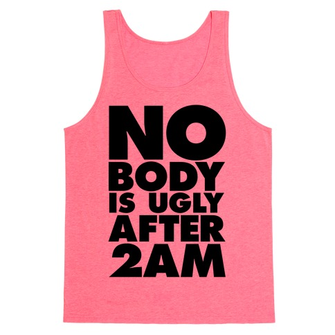 Nobody Is Ugly After 2AM Tank Top