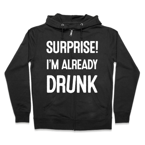 Surprise I'm Already Drunk Zip Hoodie