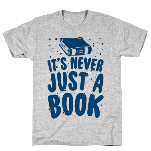 It's Never Just A Book Mens T-Shirt
