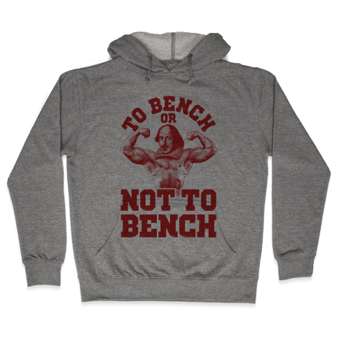 To Bench Or Not To Bench Hooded Sweatshirt