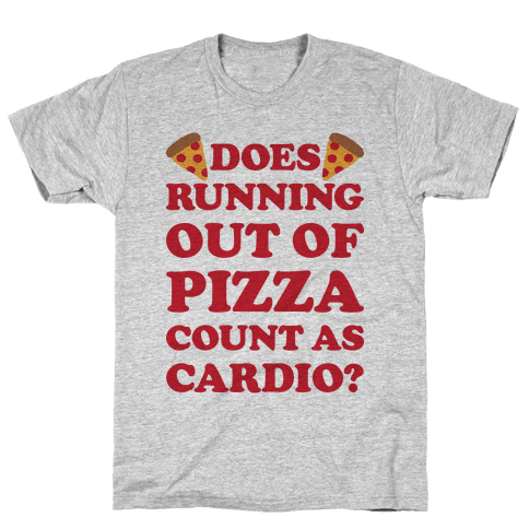 Does Running Out Of Pizza Count As Cardio Mens T-Shirt