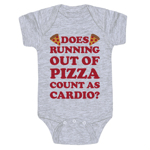 Does Running Out Of Pizza Count As Cardio Baby Onesy