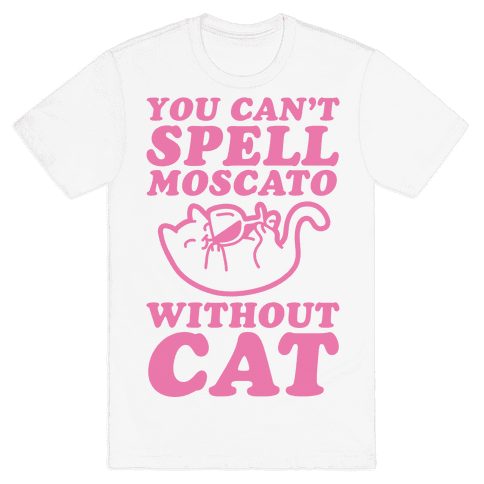 You Can't Spell Moscato Without Cat Mens T-Shirt