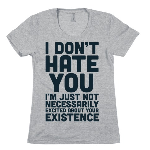 I Don't Hate You  Womens T-Shirt