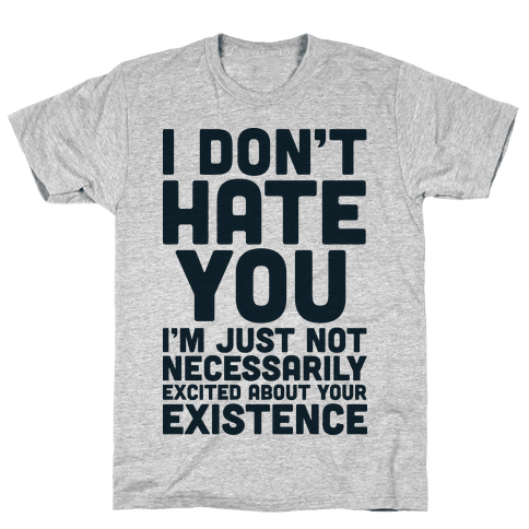 I Don't Hate You  Mens T-Shirt