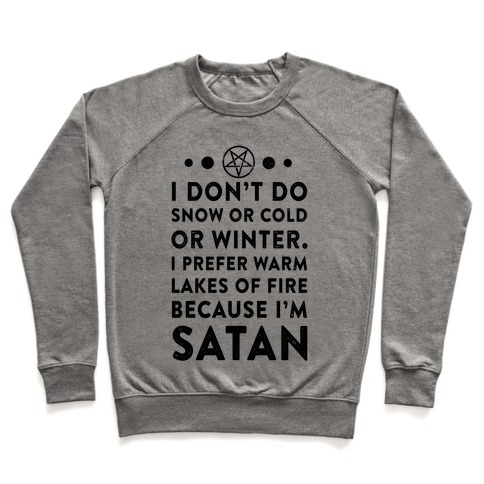 I Don't Do Snow of Cold or Winter. I Prefer Warm Lakes of Fire Because I am Satan. Pullover