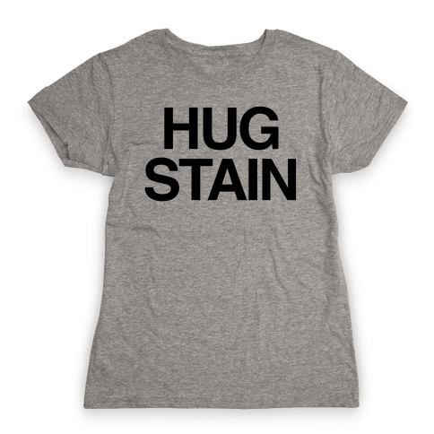 Hug Stain Womens T-Shirt