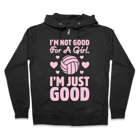 I'm Not Good For A Girl I'm Just Good Volleyball Zip Hoodie