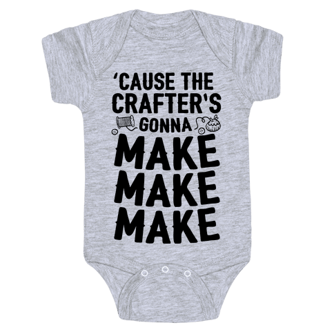 'Cause The Crafter's Gonna Make Make Make Baby Onesy