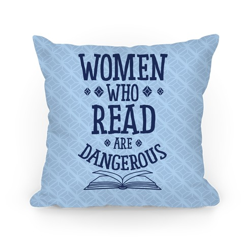 Women Who Read Are Dangerous Pillow