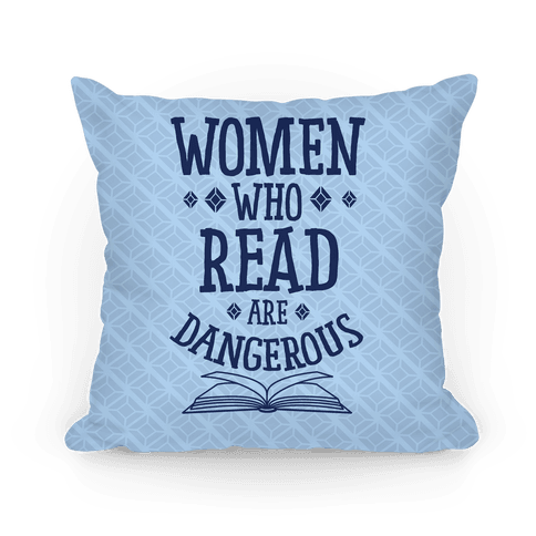 Women Who Read Are Dangerous Pillow