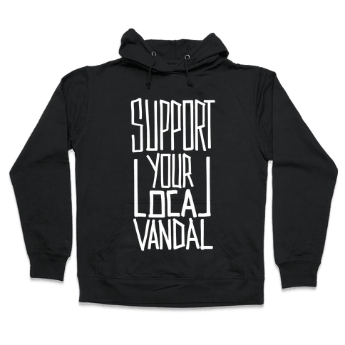 Support Your Local Vandal Hooded Sweatshirt