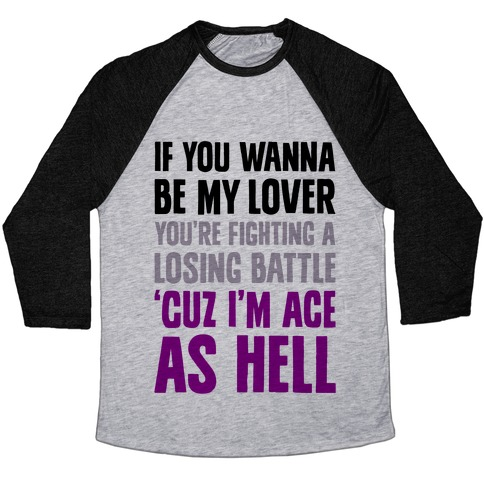 If You Wanna Be My Lover, You're Fighting A Losing Battle 'Cuz I'm Ace As Hell Baseball Tee
