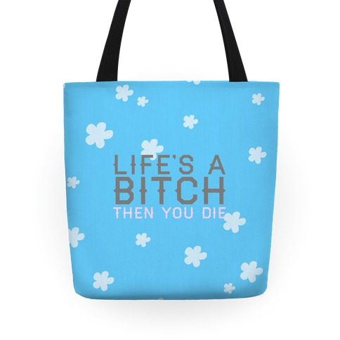 Life's A Bitch Then You Die Tote