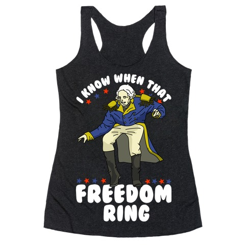 I Know When That Freedom Ring Racerback Tank Top
