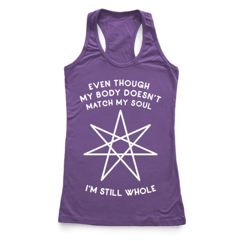 Even Though My Body Doesn't Match My Soul, I'm Still Whole Racerback Tank Top