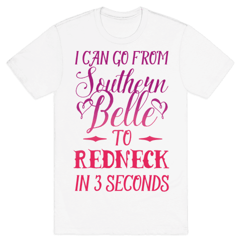 I Can Go From Southern Belle To Redneck In 3 Seconds Mens T-Shirt