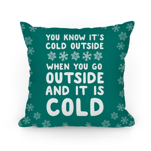 You Know It's Cold Outside Pillow