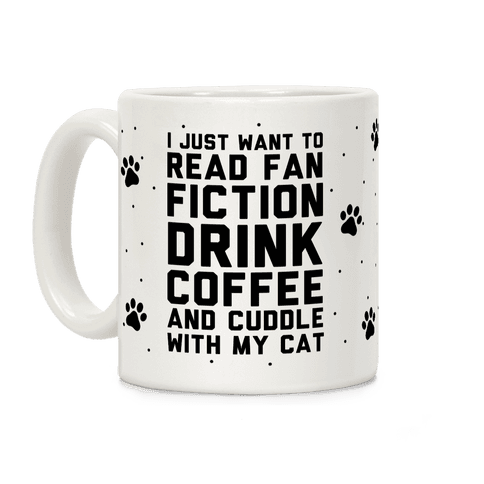 I Just Want To Read Fan Fiction, Drink Coffee And Cuddle With My Cat Coffee Mug