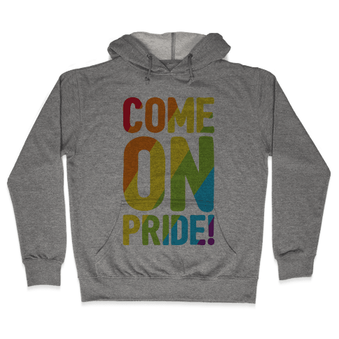 Come On Pride Hooded Sweatshirt