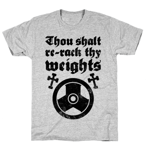 Thou Shalt Re-rack Thy Weights Mens T-Shirt